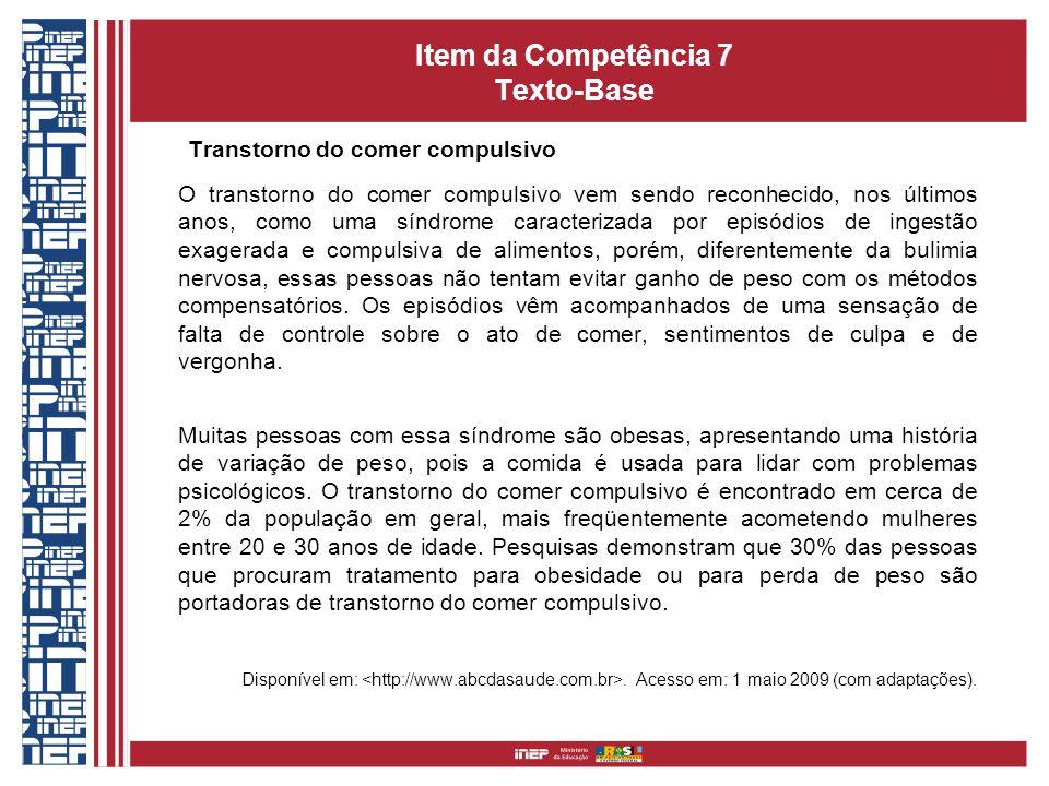 Item da Competência 7 Texto-Base Transtorno do comer compulsivo O transtorno do comer compulsivo vem sendo reconhecido, nos últimos anos, como uma sín