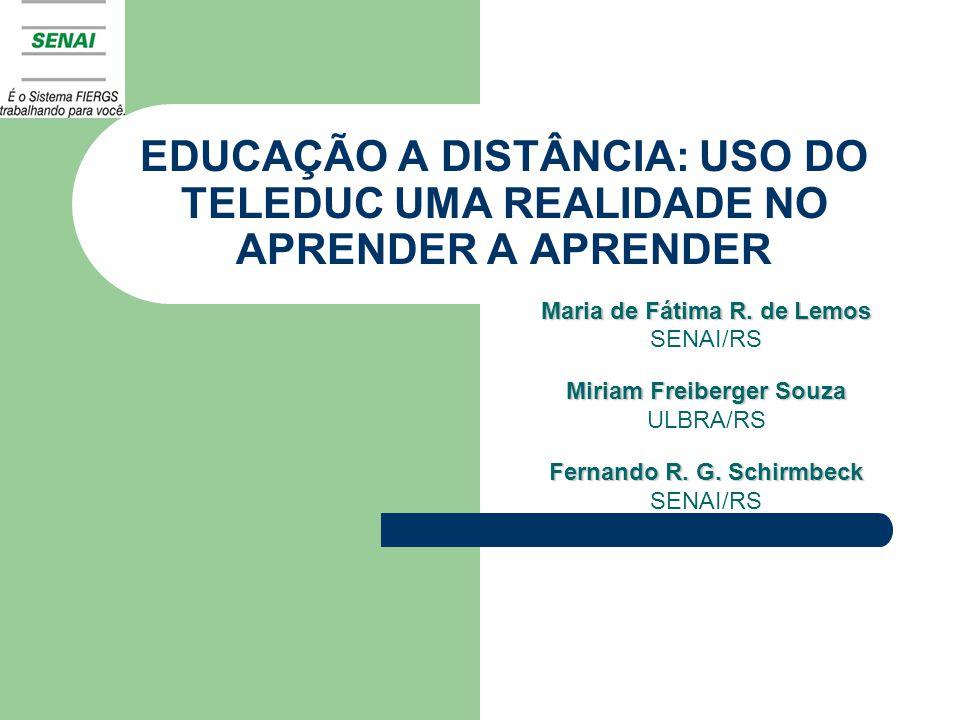 EDUCAÇÃO A DISTÂNCIA: USO DO TELEDUC UMA REALIDADE NO APRENDER A APRENDER Maria de Fátima R.