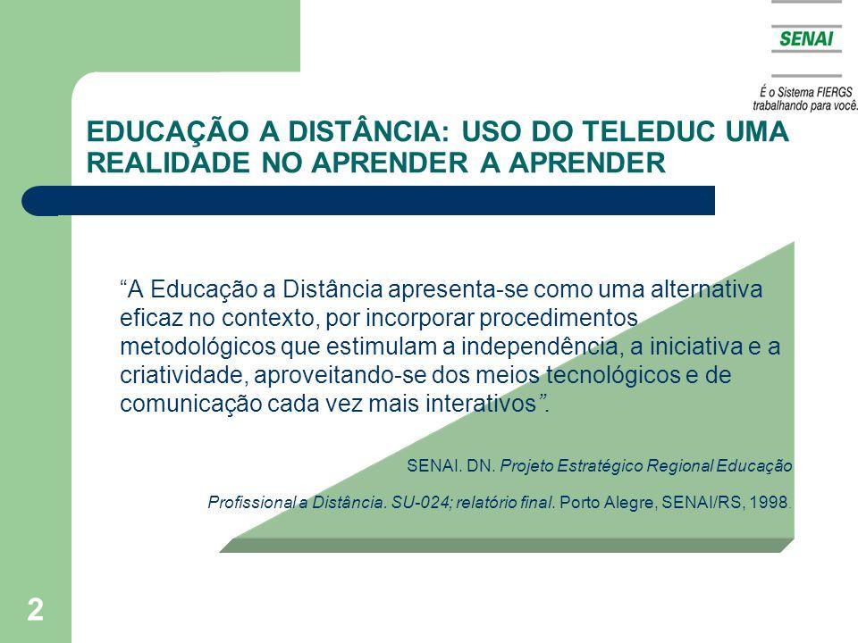 2 EDUCAÇÃO A DISTÂNCIA: USO DO TELEDUC UMA REALIDADE NO APRENDER A APRENDER A Educação a Distância apresenta-se como uma alternativa eficaz no context