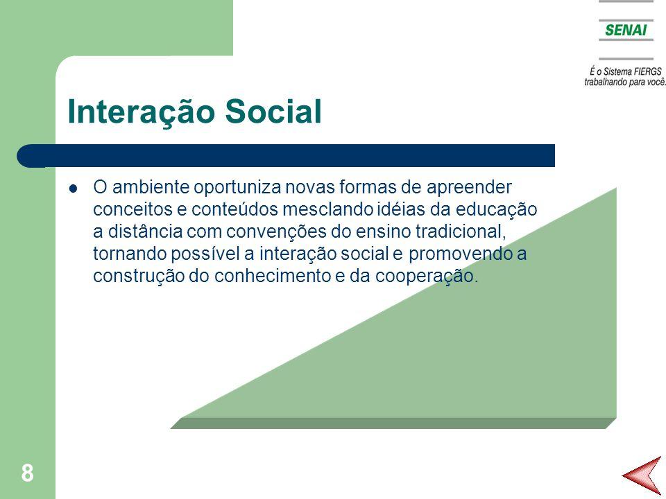 8 Interação Social O ambiente oportuniza novas formas de apreender conceitos e conteúdos mesclando idéias da educação a distância com convenções do ensino tradicional, tornando possível a interação social e promovendo a construção do conhecimento e da cooperação.