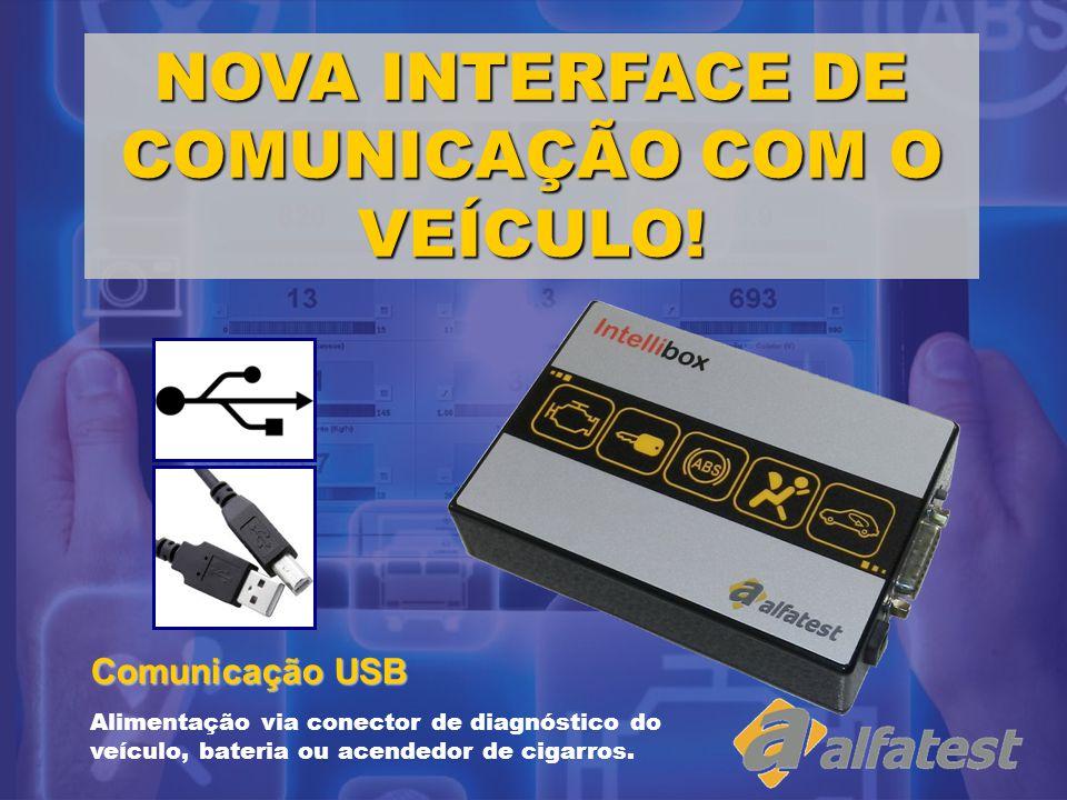 NOVA INTERFACE DE COMUNICAÇÃO COM O VEÍCULO! Comunicação USB Alimentação via conector de diagnóstico do veículo, bateria ou acendedor de cigarros.