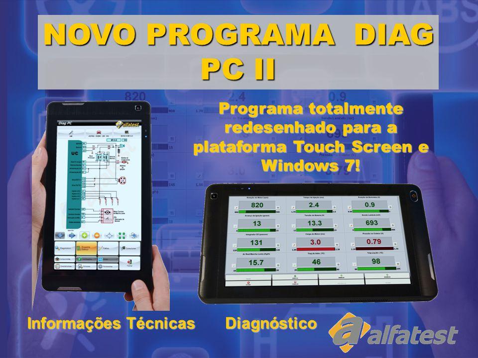 NOVO PROGRAMA DIAG PC II Programa totalmente redesenhado para a plataforma Touch Screen e Windows 7! Informações Técnicas Diagnóstico