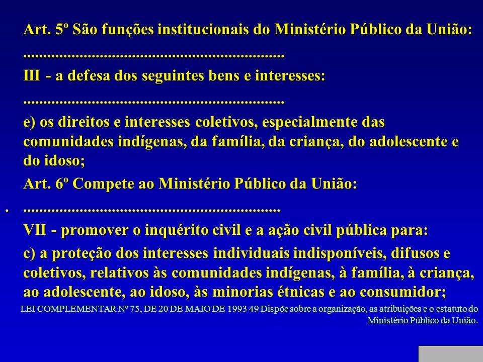 Art. 5º São funções institucionais do Ministério Público da União:................................................................. III - a defesa dos
