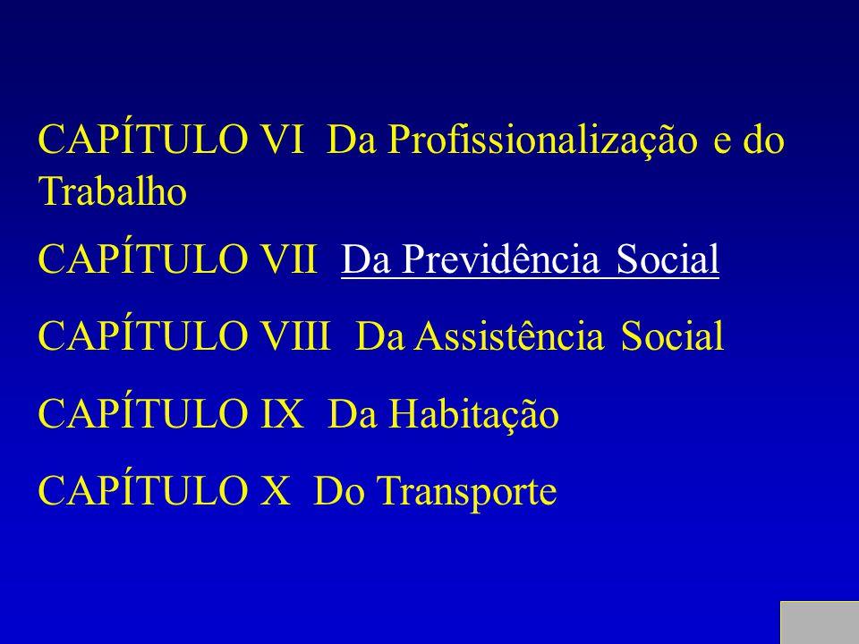 CAPÍTULO VI Da Profissionalização e do Trabalho CAPÍTULO VII Da Previdência SocialDa Previdência Social CAPÍTULO VIII Da Assistência Social CAPÍTULO I