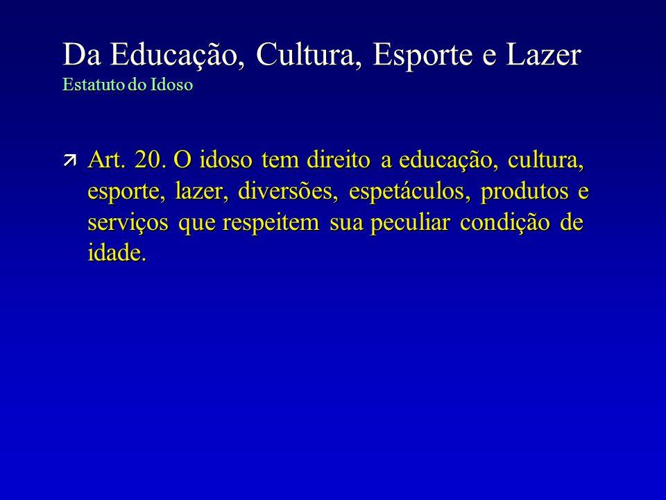 Da Educação, Cultura, Esporte e Lazer Estatuto do Idoso ä Art. 20. O idoso tem direito a educação, cultura, esporte, lazer, diversões, espetáculos, pr