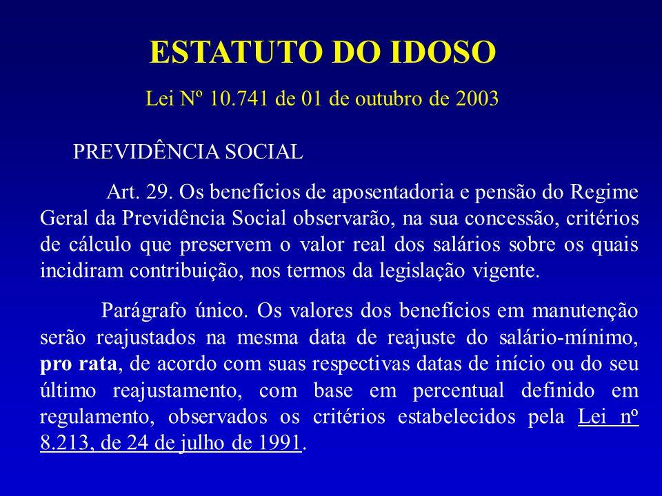 ESTATUTO DO IDOSO Lei Nº 10.741 de 01 de outubro de 2003 PREVIDÊNCIA SOCIAL Art. 29. Os benefícios de aposentadoria e pensão do Regime Geral da Previd
