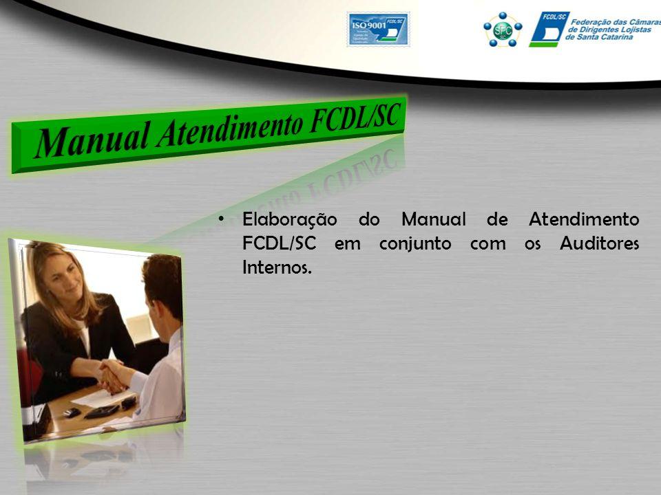 Elaboração do Manual de Atendimento FCDL/SC em conjunto com os Auditores Internos.