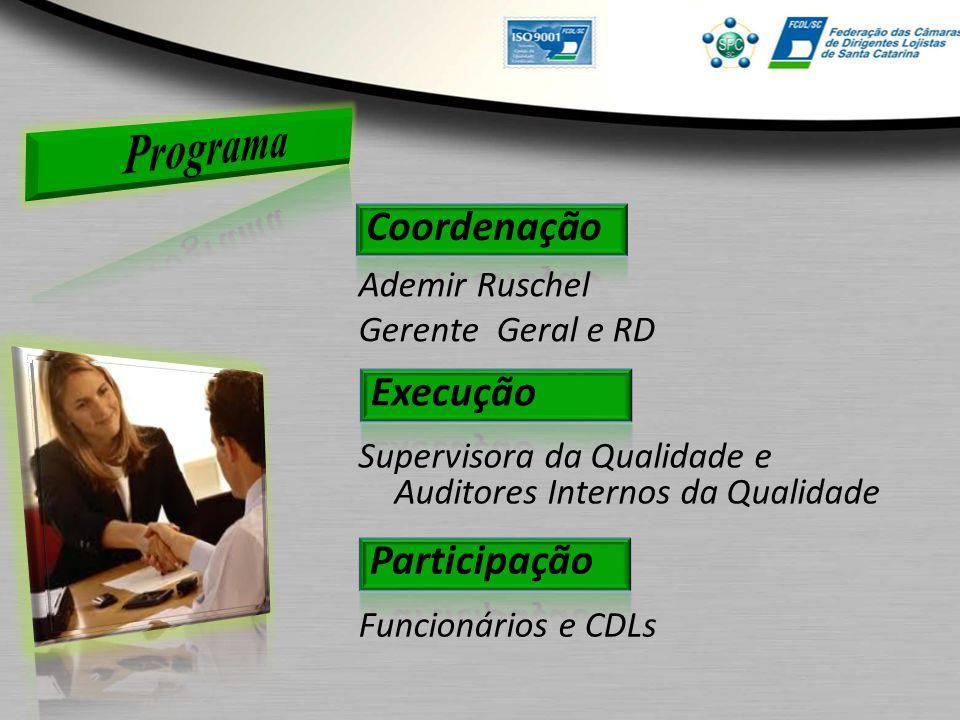 Ademir Ruschel Gerente Geral e RD Supervisora da Qualidade e Auditores Internos da Qualidade Funcionários e CDLs