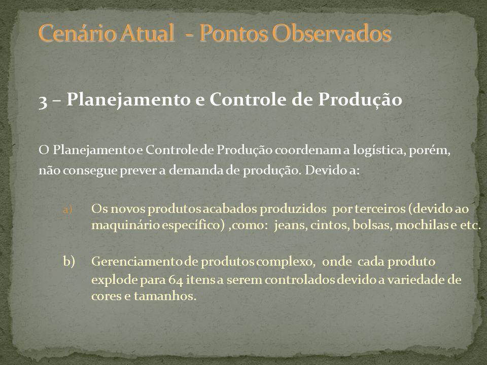 3 – Planejamento e Controle de Produção O Planejamento e Controle de Produção coordenam a logística, porém, não consegue prever a demanda de produção.