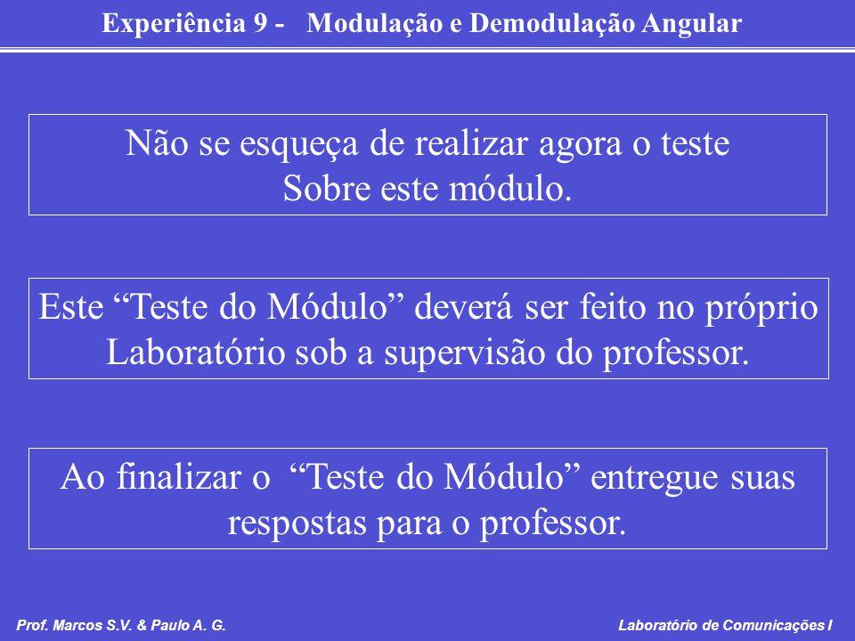 Experiência 9 - Modulação e Demodulação Angular Prof. Marcos S.V. & Paulo A. G. Laboratório de Comunicações I Não se esqueça de realizar agora o teste