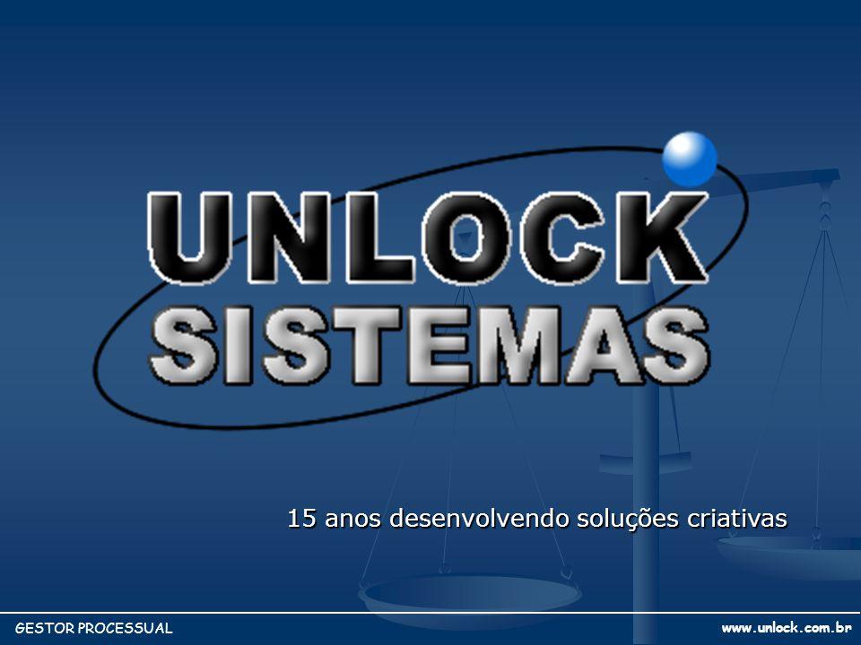 15 anos desenvolvendo soluções criativas www.unlock.com.br GESTOR PROCESSUAL