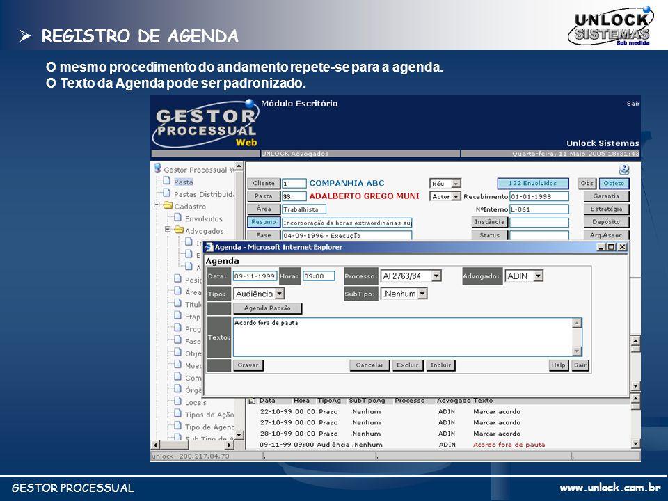 www.unlock.com.br GESTOR PROCESSUAL REGISTRO DE AGENDA REGISTRO DE AGENDA O mesmo procedimento do andamento repete-se para a agenda. O Texto da Agenda