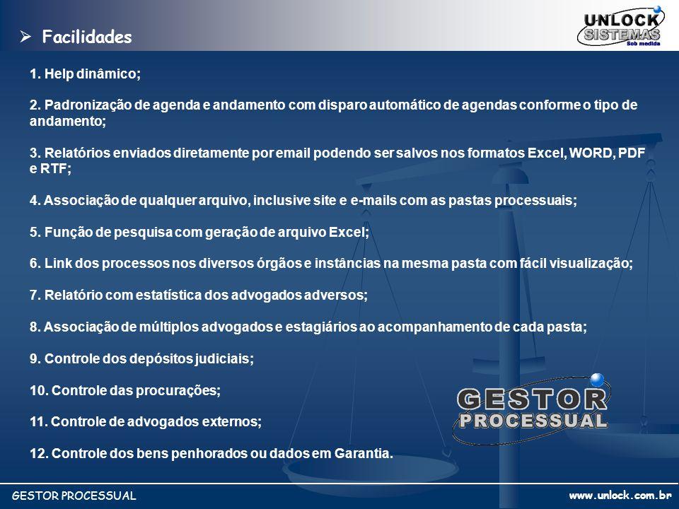 www.unlock.com.br GESTOR PROCESSUAL 1. Help dinâmico; 2. Padronização de agenda e andamento com disparo automático de agendas conforme o tipo de andam