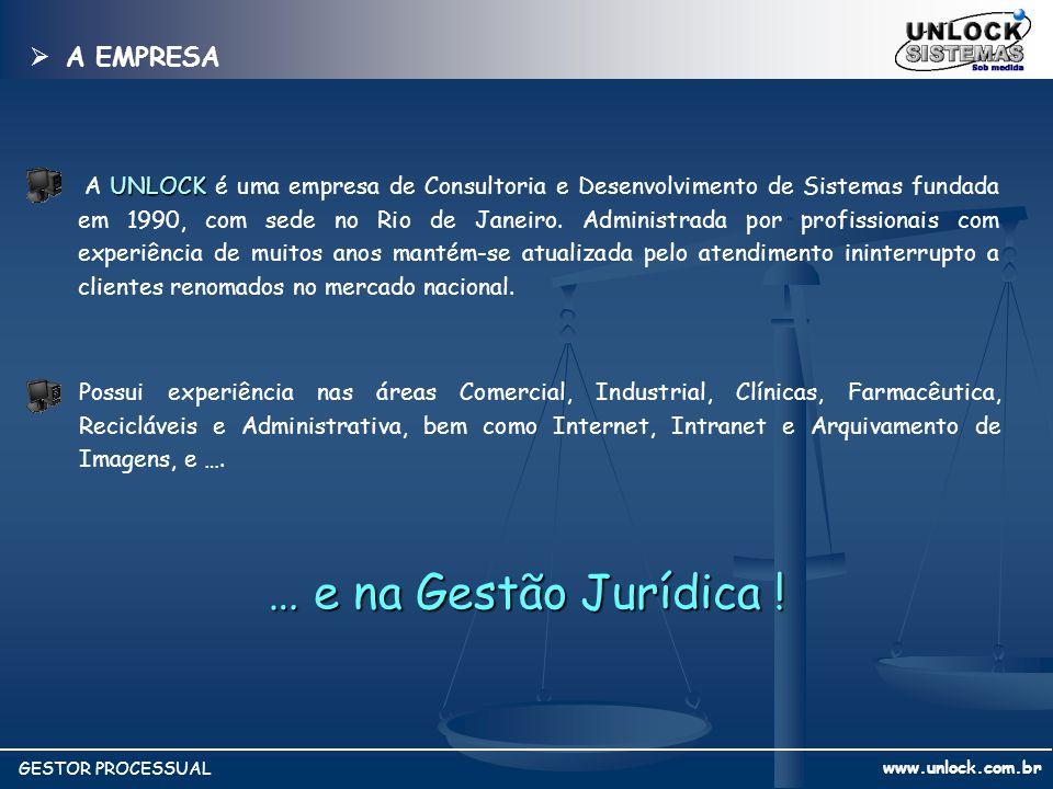www.unlock.com.br GESTOR PROCESSUAL UNLOCK A UNLOCK é uma empresa de Consultoria e Desenvolvimento de Sistemas fundada em 1990, com sede no Rio de Jan