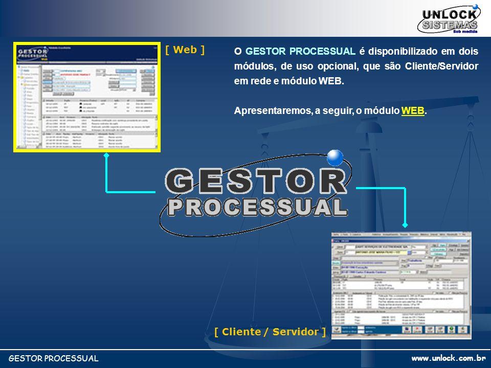 [ Web ] [ Cliente / Servidor ] www.unlock.com.br GESTOR PROCESSUAL O GESTOR PROCESSUAL é disponibilizado em dois módulos, de uso opcional, que são Cli