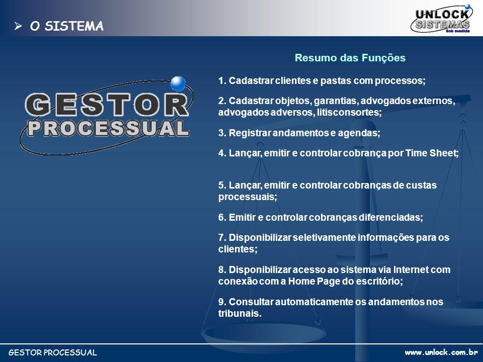 www.unlock.com.br GESTOR PROCESSUAL Resumo das Funções 1. Cadastrar clientes e pastas com processos; O SISTEMA O SISTEMA 2. Cadastrar objetos, garanti