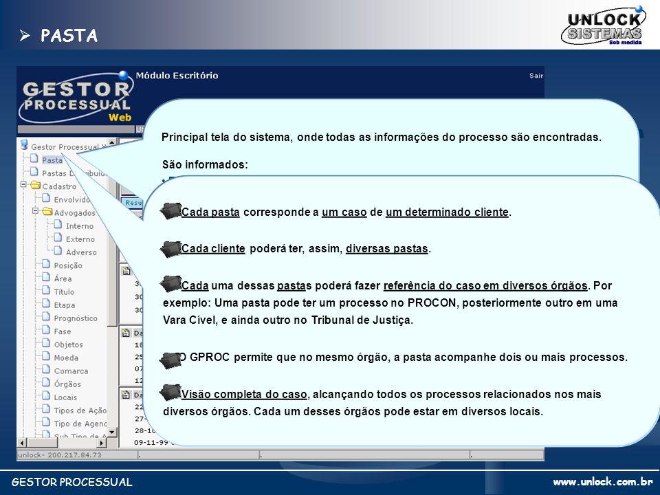 www.unlock.com.br GESTOR PROCESSUAL PASTA PASTA Principal tela do sistema, onde todas as informações do processo são encontradas. São informados: Envo