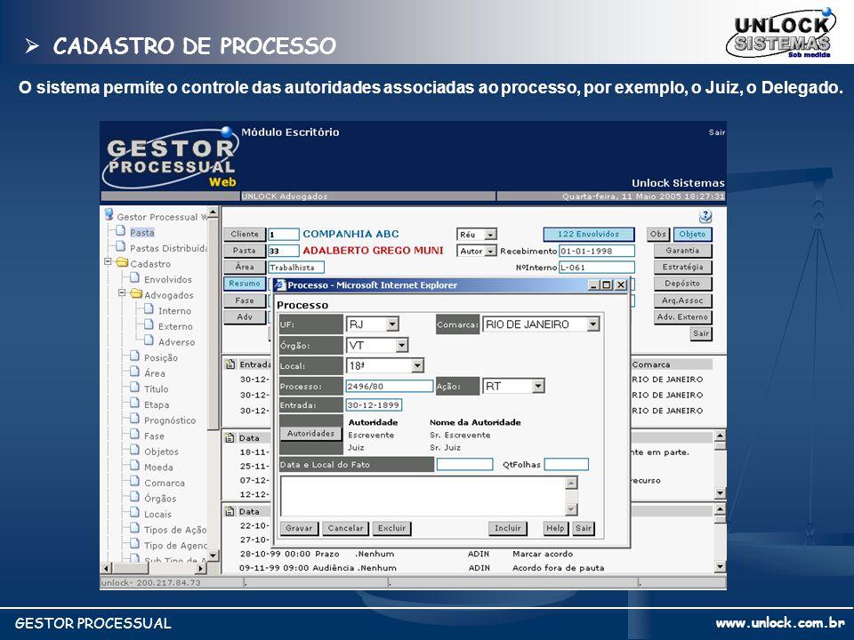 www.unlock.com.br GESTOR PROCESSUAL O sistema permite o controle das autoridades associadas ao processo, por exemplo, o Juiz, o Delegado. CADASTRO DE