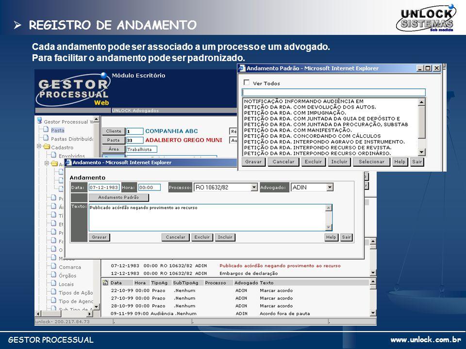www.unlock.com.br GESTOR PROCESSUAL REGISTRO DE ANDAMENTO REGISTRO DE ANDAMENTO Cada andamento pode ser associado a um processo e um advogado. Para fa