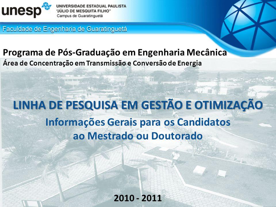 Programa de Pós-Graduação em Engenharia Mecânica Área de Concentração em Transmissão e Conversão de Energia LINHA DE PESQUISA EM GESTÃO E OTIMIZAÇÃO Informações Gerais para os Candidatos ao Mestrado ou Doutorado 2010 - 2011