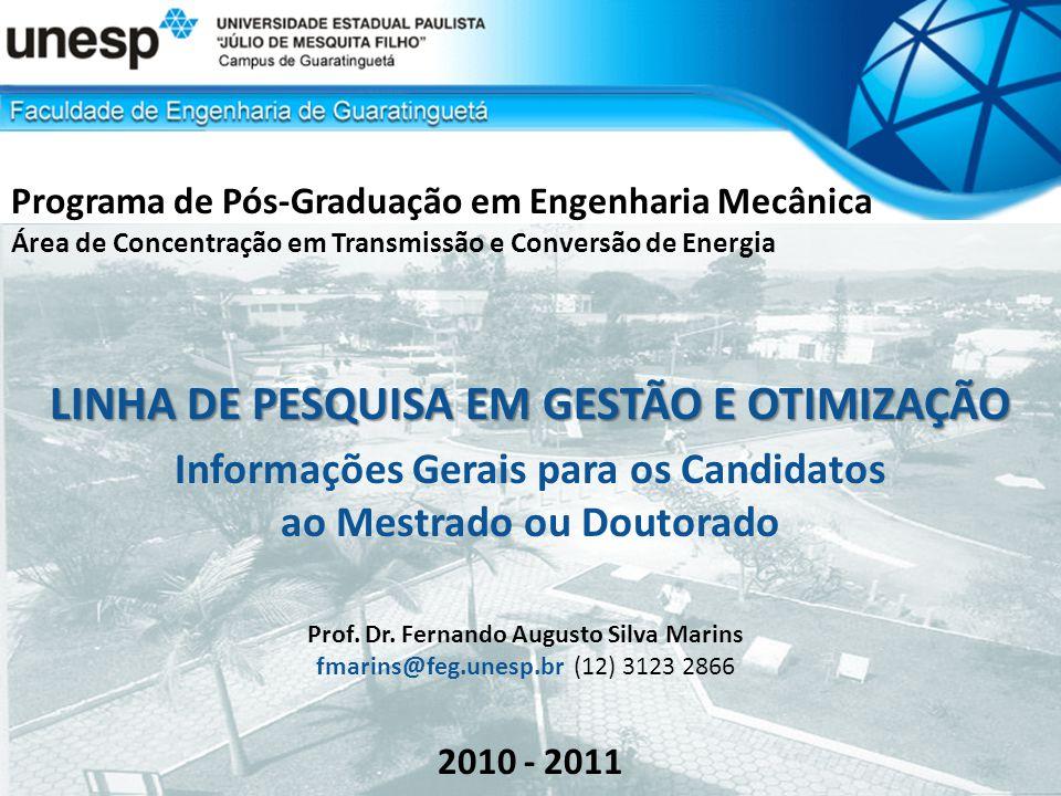 Programa de Pós-Graduação em Engenharia Mecânica Área de Concentração em Transmissão e Conversão de Energia LINHA DE PESQUISA EM GESTÃO E OTIMIZAÇÃO Informações Gerais para os Candidatos ao Mestrado ou Doutorado 2010 - 2011 Prof.