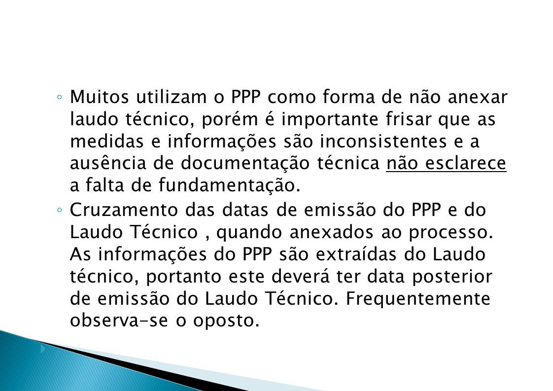 Muitos utilizam o PPP como forma de não anexar laudo técnico, porém é importante frisar que as medidas e informações são inconsistentes e a ausência de documentação técnica não esclarece a falta de fundamentação.