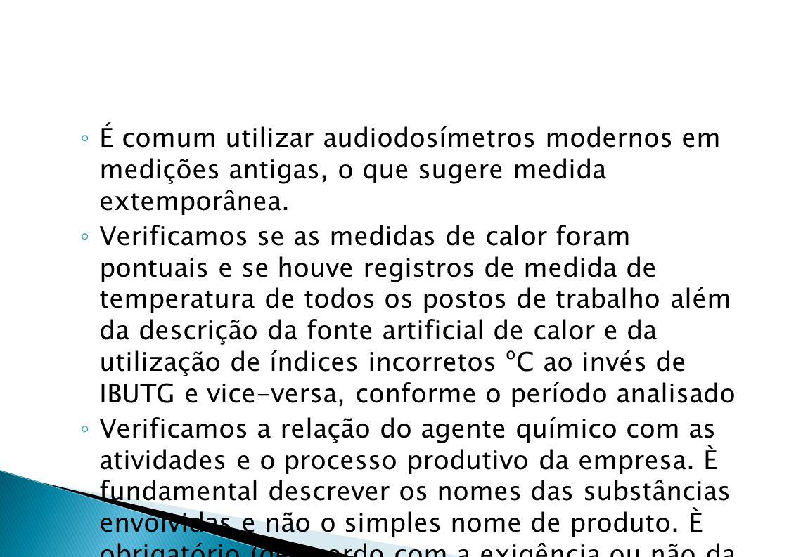 É comum utilizar audiodosímetros modernos em medições antigas, o que sugere medida extemporânea.