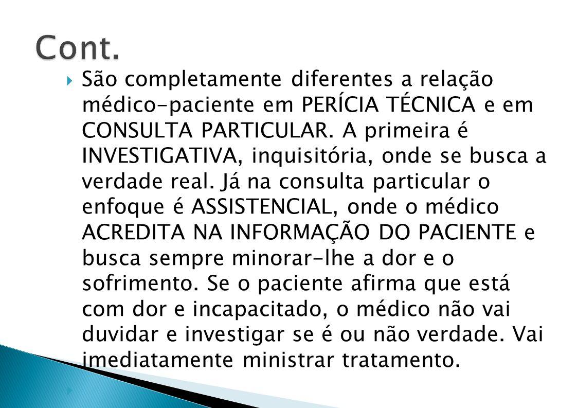 São completamente diferentes a relação médico-paciente em PERÍCIA TÉCNICA e em CONSULTA PARTICULAR.