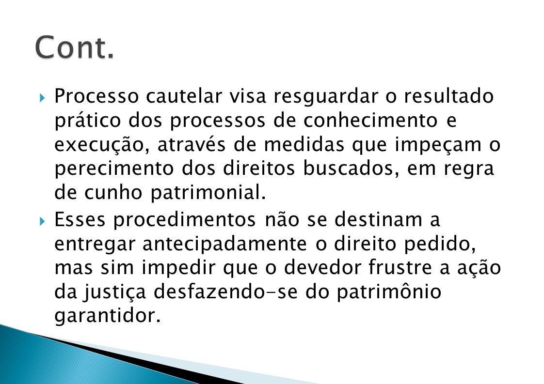 Processo cautelar visa resguardar o resultado prático dos processos de conhecimento e execução, através de medidas que impeçam o perecimento dos direitos buscados, em regra de cunho patrimonial.