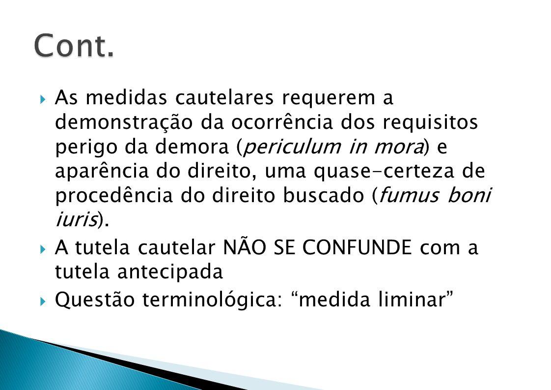 As medidas cautelares requerem a demonstração da ocorrência dos requisitos perigo da demora (periculum in mora) e aparência do direito, uma quase-certeza de procedência do direito buscado (fumus boni iuris).