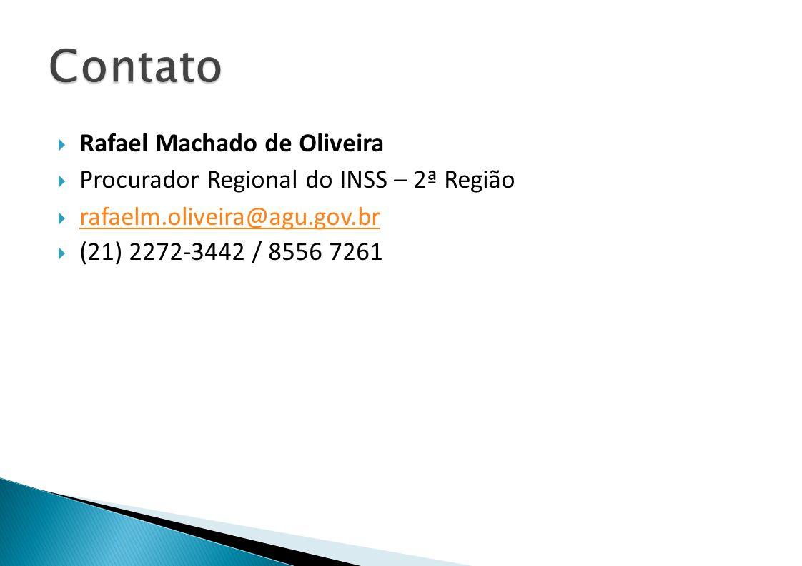 Rafael Machado de Oliveira Procurador Regional do INSS – 2ª Região rafaelm.oliveira@agu.gov.br (21) 2272-3442 / 8556 7261