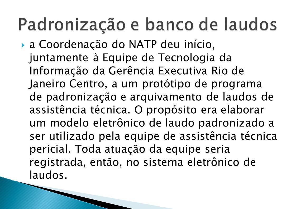 a Coordenação do NATP deu início, juntamente à Equipe de Tecnologia da Informação da Gerência Executiva Rio de Janeiro Centro, a um protótipo de programa de padronização e arquivamento de laudos de assistência técnica.