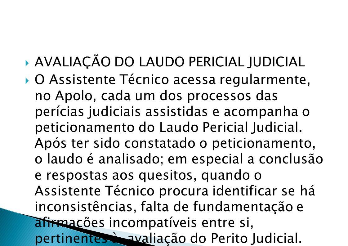 AVALIAÇÃO DO LAUDO PERICIAL JUDICIAL O Assistente Técnico acessa regularmente, no Apolo, cada um dos processos das perícias judiciais assistidas e acompanha o peticionamento do Laudo Pericial Judicial.