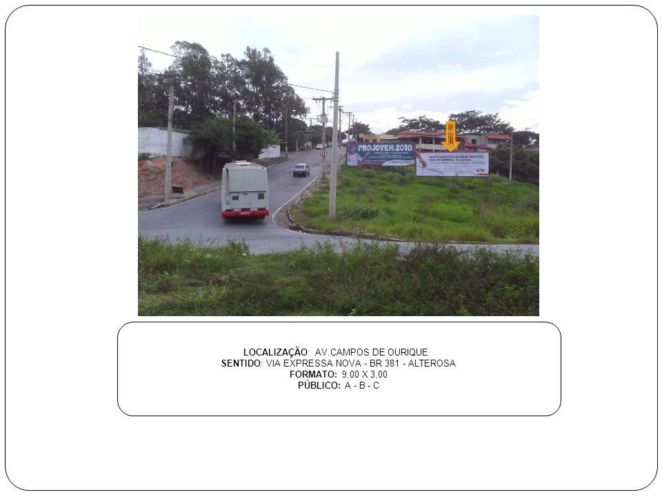 LOCALIZAÇÃO: AV.CAMPOS DE OURIQUE SENTIDO: VIA EXPRESSA NOVA - BR 381 - ALTEROSA FORMATO: 9,00 X 3,00 PÚBLICO: A - B - C