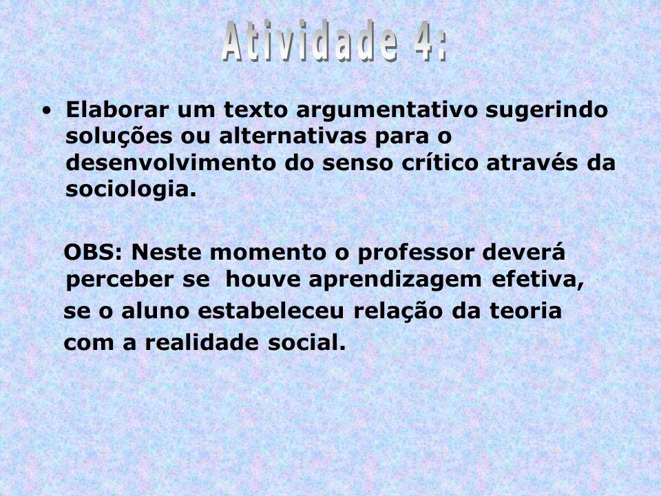 Elaborar um texto argumentativo sugerindo soluções ou alternativas para o desenvolvimento do senso crítico através da sociologia. OBS: Neste momento o