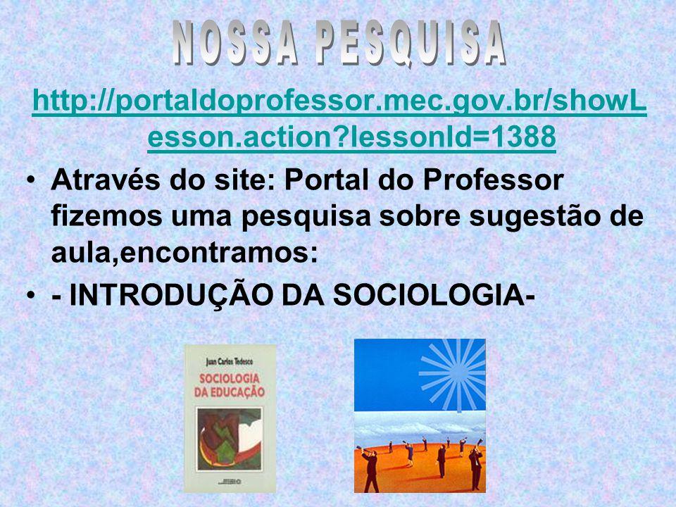http://portaldoprofessor.mec.gov.br/showL esson.action?lessonId=1388 Através do site: Portal do Professor fizemos uma pesquisa sobre sugestão de aula,