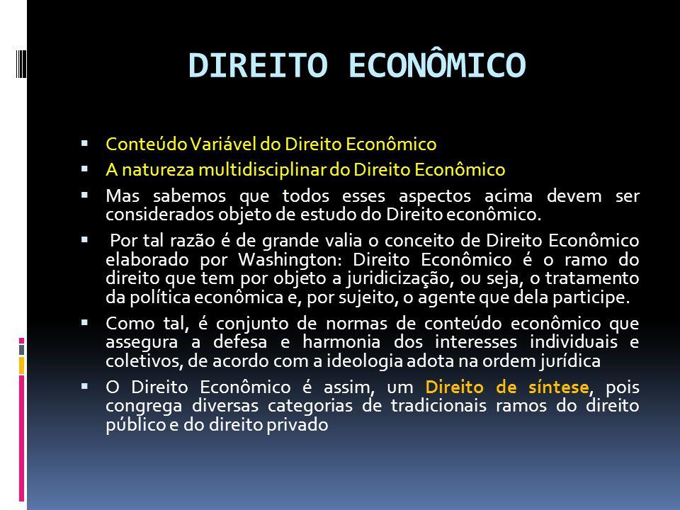 DIREITO ECONÔMICO Conteúdo Variável do Direito Econômico A natureza multidisciplinar do Direito Econômico Mas sabemos que todos esses aspectos acima devem ser considerados objeto de estudo do Direito econômico.