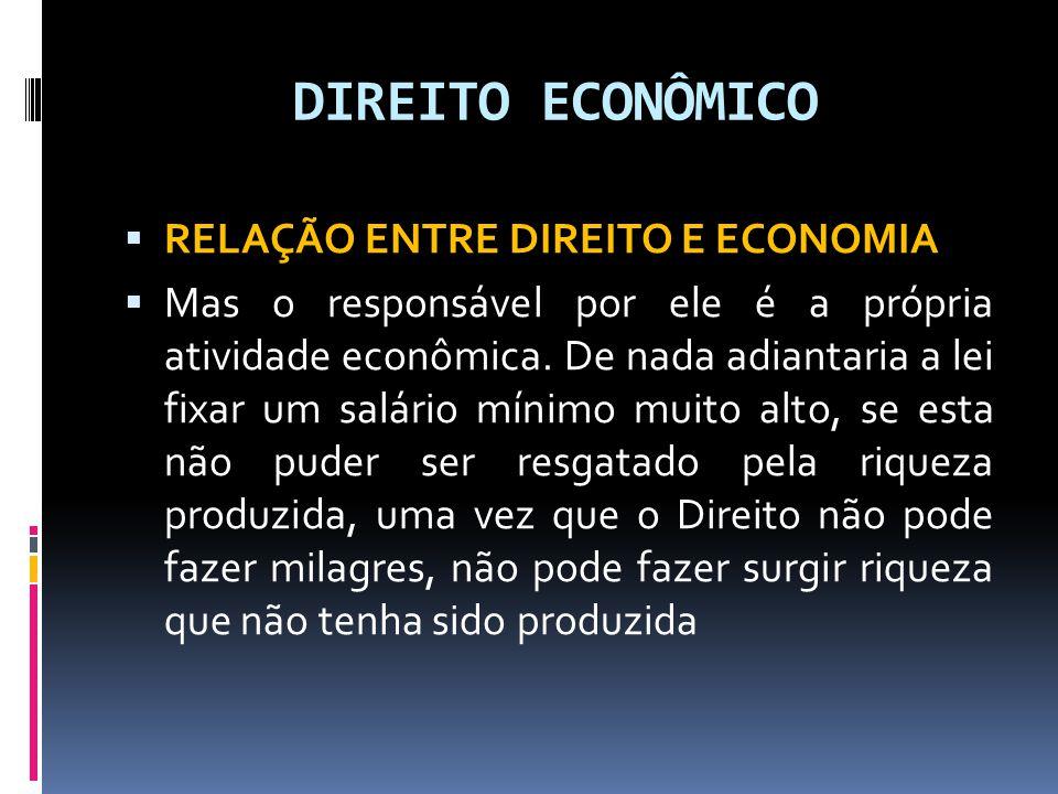 DIREITO ECONÔMICO RELAÇÃO ENTRE DIREITO E ECONOMIA Mas o responsável por ele é a própria atividade econômica. De nada adiantaria a lei fixar um salári