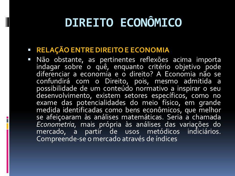 DIREITO ECONÔMICO RELAÇÃO ENTRE DIREITO E ECONOMIA Não obstante, as pertinentes reflexões acima importa indagar sobre o quê, enquanto critério objetivo pode diferenciar a economia e o direito.
