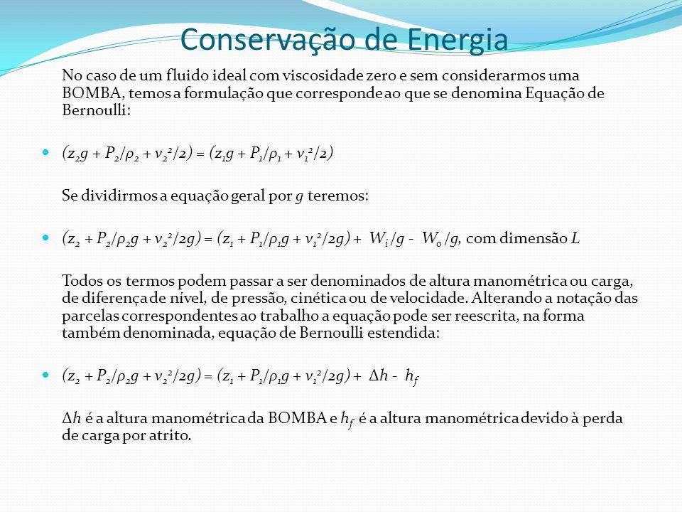 Conservação de Energia No caso de um fluido ideal com viscosidade zero e sem considerarmos uma BOMBA, temos a formulação que corresponde ao que se den