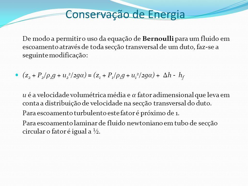 Conservação de Energia De modo a permitir o uso da equação de Bernoulli para um fluido em escoamento através de toda secção transversal de um duto, fa