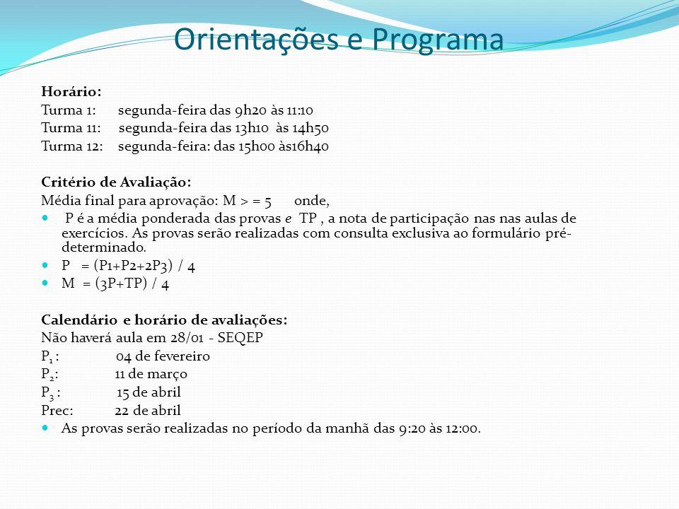 Orientações e Programa Horário: Turma 1: segunda-feira das 9h20 às 11:10 Turma 11: segunda-feira das 13h10 às 14h50 Turma 12: segunda-feira: das 15h00