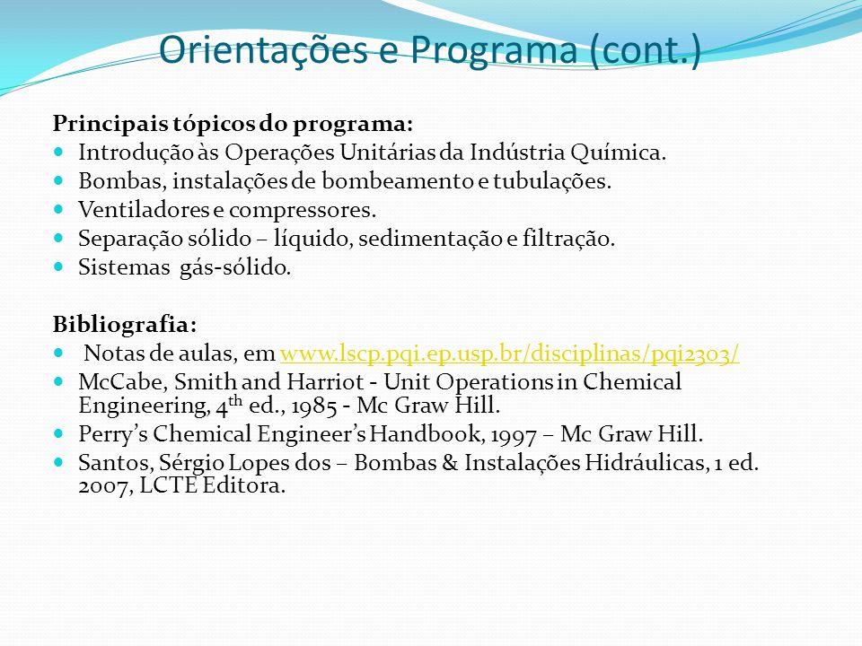 Orientações e Programa (cont.) Principais tópicos do programa: Introdução às Operações Unitárias da Indústria Química. Bombas, instalações de bombeame