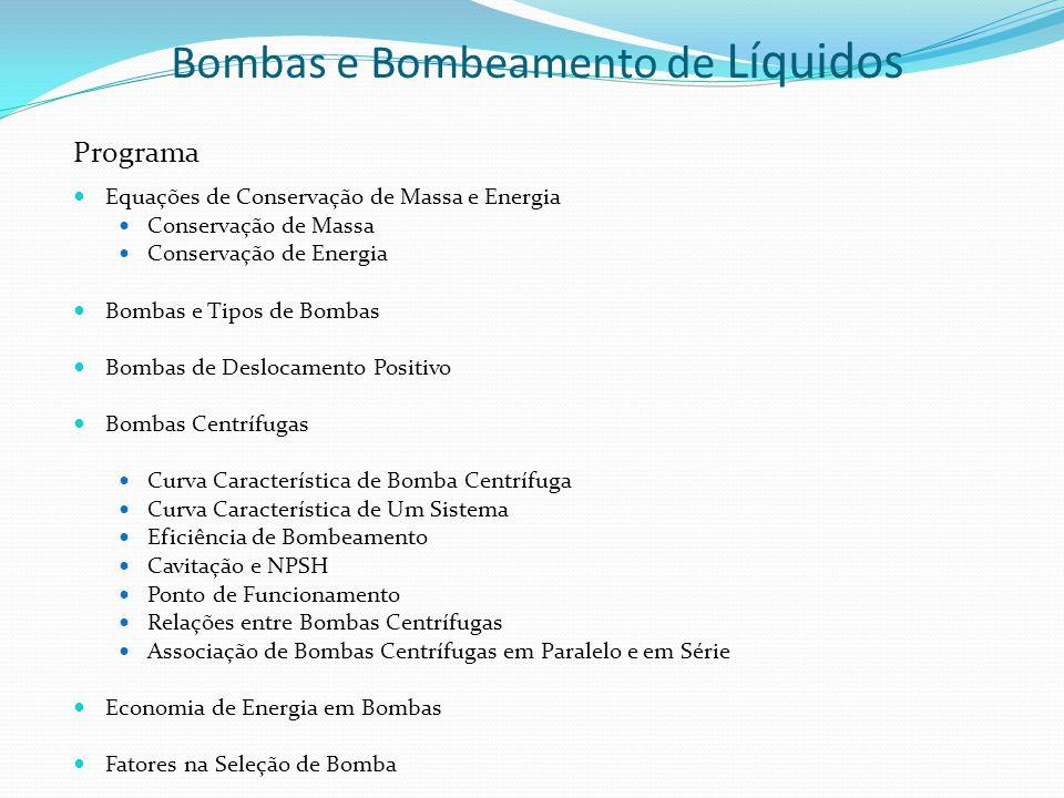 Bombas e Bombeamento de Líquidos Programa Equações de Conservação de Massa e Energia Conservação de Massa Conservação de Energia Bombas e Tipos de Bom