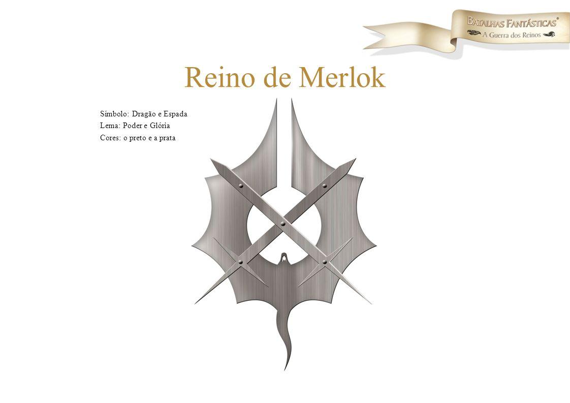 Símbolo: Dragão e Espada Lema: Poder e Glória Cores: o preto e a prata Reino de Merlok