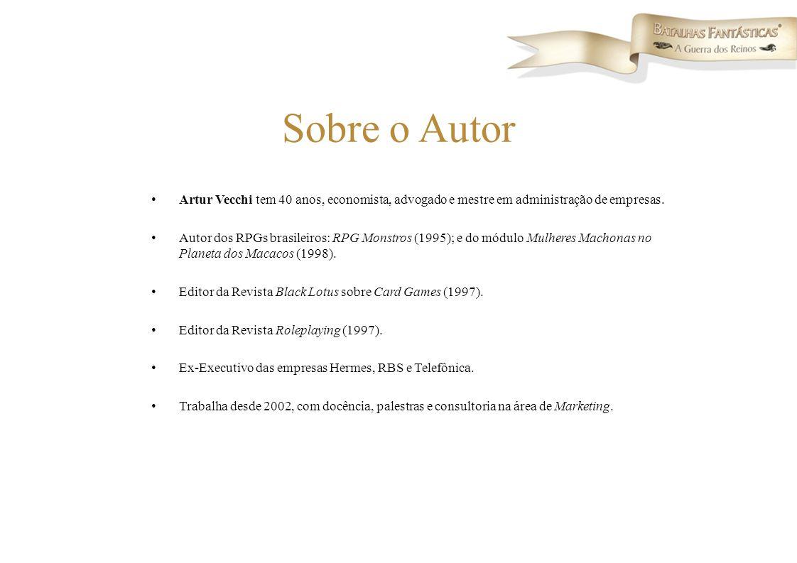 Sobre o Autor Artur Vecchi tem 40 anos, economista, advogado e mestre em administração de empresas. Autor dos RPGs brasileiros: RPG Monstros (1995); e