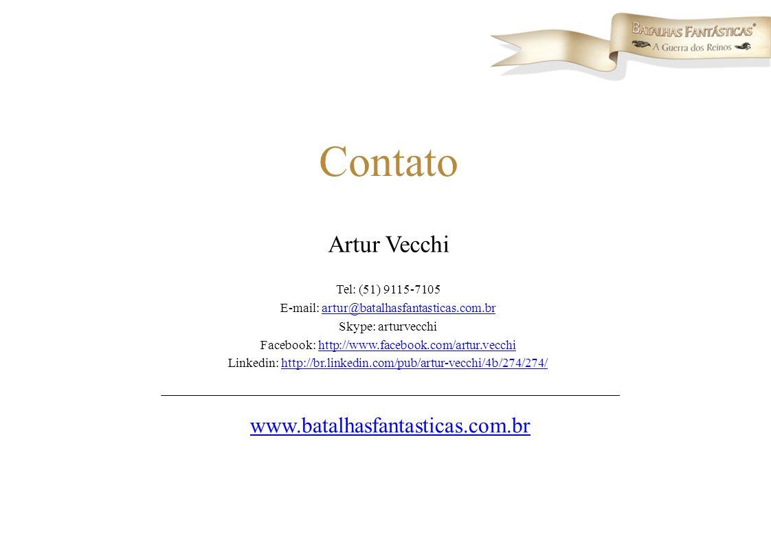 Contato Artur Vecchi Tel: (51) 9115-7105 E-mail: artur@batalhasfantasticas.com.brartur@batalhasfantasticas.com.br Skype: arturvecchi Facebook: http://www.facebook.com/artur.vecchihttp://www.facebook.com/artur.vecchi Linkedin: http://br.linkedin.com/pub/artur-vecchi/4b/274/274/http://br.linkedin.com/pub/artur-vecchi/4b/274/274/ www.batalhasfantasticas.com.br