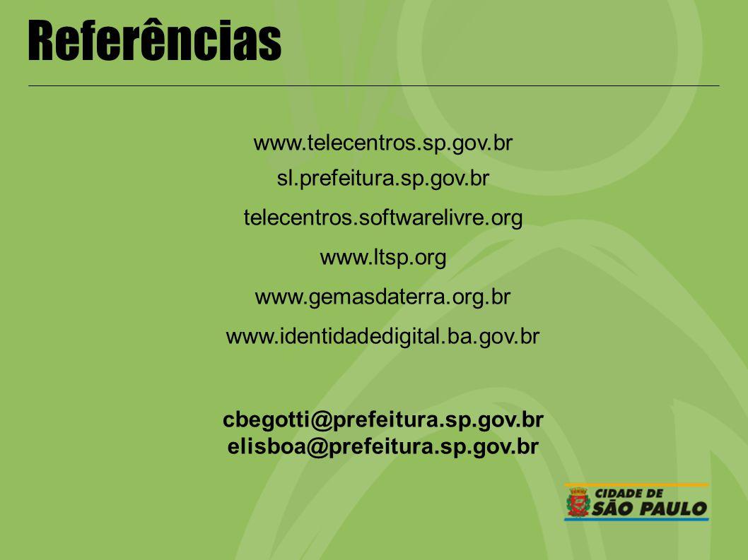 Referências www.telecentros.sp.gov.br sl.prefeitura.sp.gov.br telecentros.softwarelivre.org www.ltsp.org www.gemasdaterra.org.br www.identidadedigital