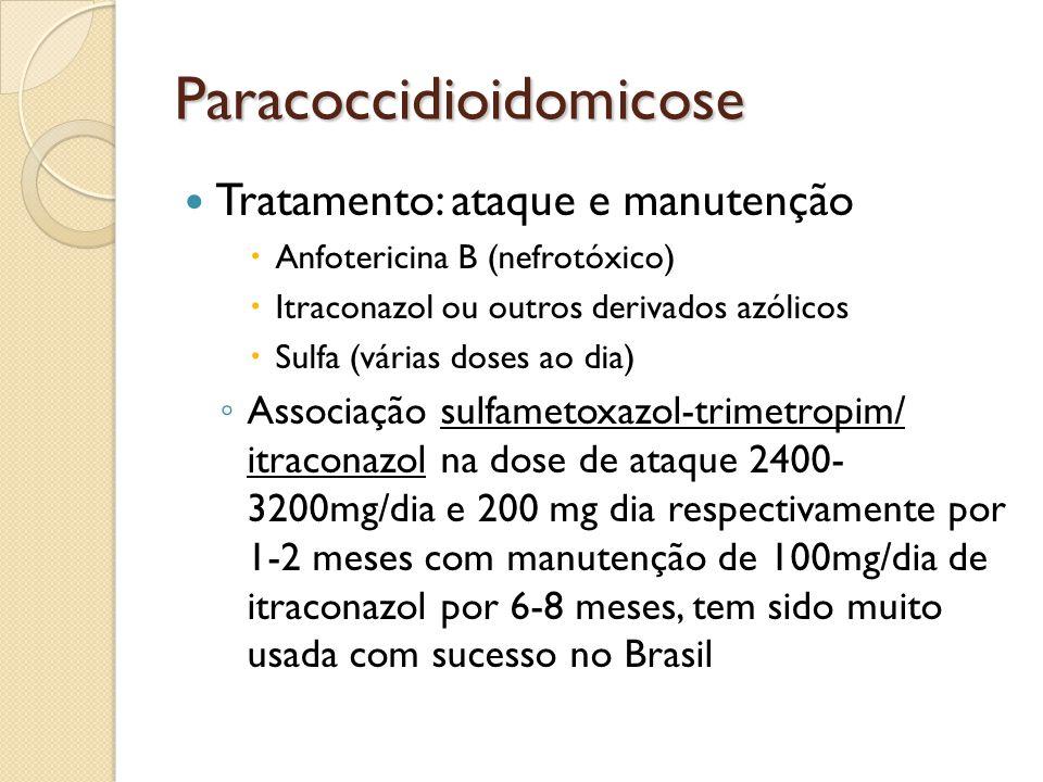 Paracoccidioidomicose Tratamento: ataque e manutenção Anfotericina B (nefrotóxico) Itraconazol ou outros derivados azólicos Sulfa (várias doses ao dia