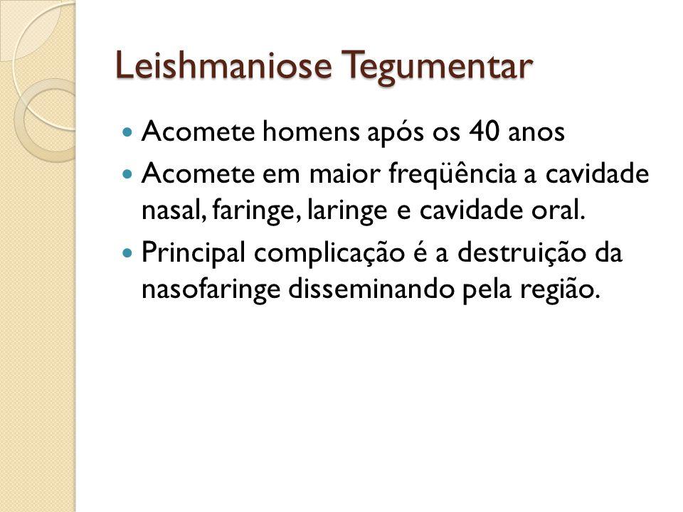 Leishmaniose Tegumentar Acomete homens após os 40 anos Acomete em maior freqüência a cavidade nasal, faringe, laringe e cavidade oral. Principal compl